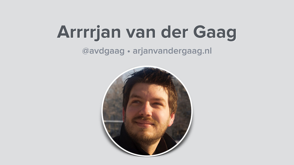 Arrrrjan van der Gaag @avdgaag • arjanvandergaa...