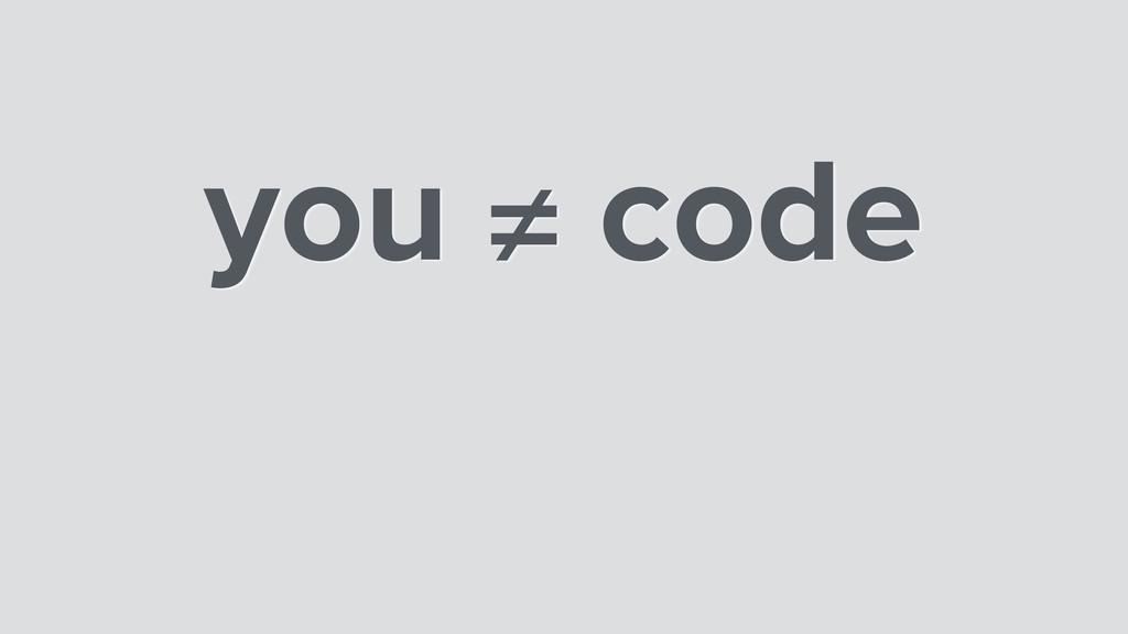 you ≠ code