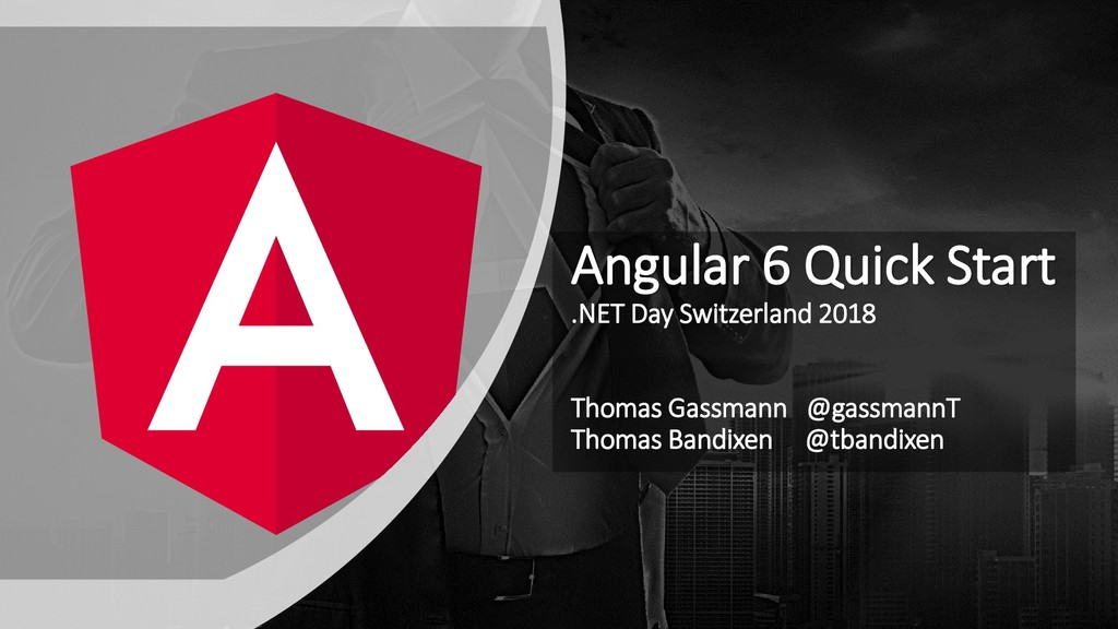Angular 6 Quick Start .NET Day Switzerland 2018...