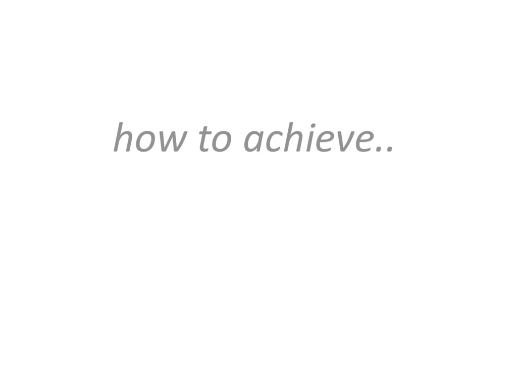 how to achieve..