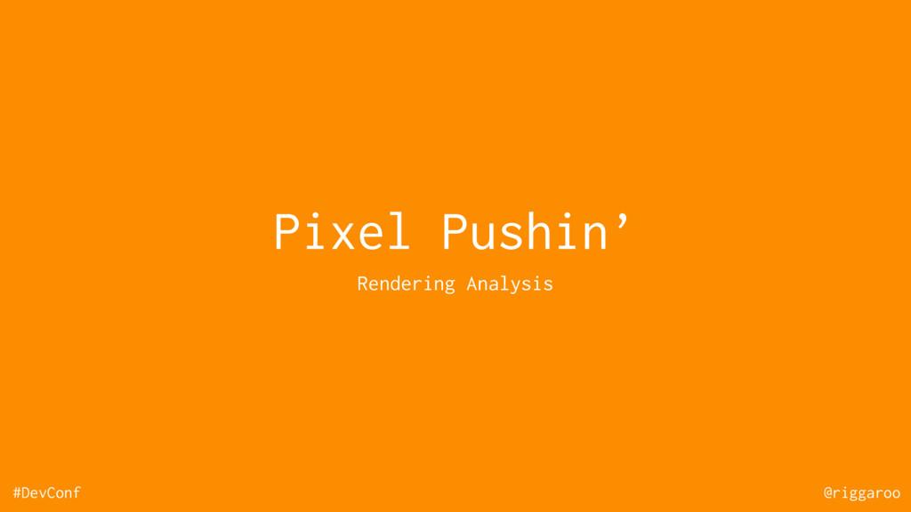 #DevConf @riggaroo Pixel Pushin' Rendering Anal...