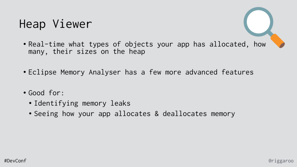 @riggaroo #DevConf Heap Viewer • Real-time what...