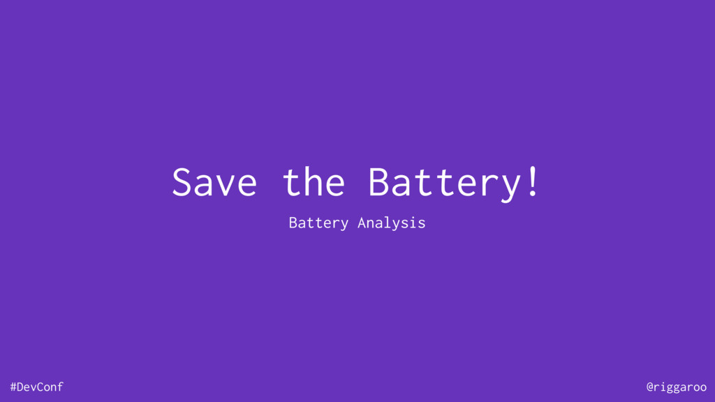 #DevConf @riggaroo Save the Battery! Battery An...