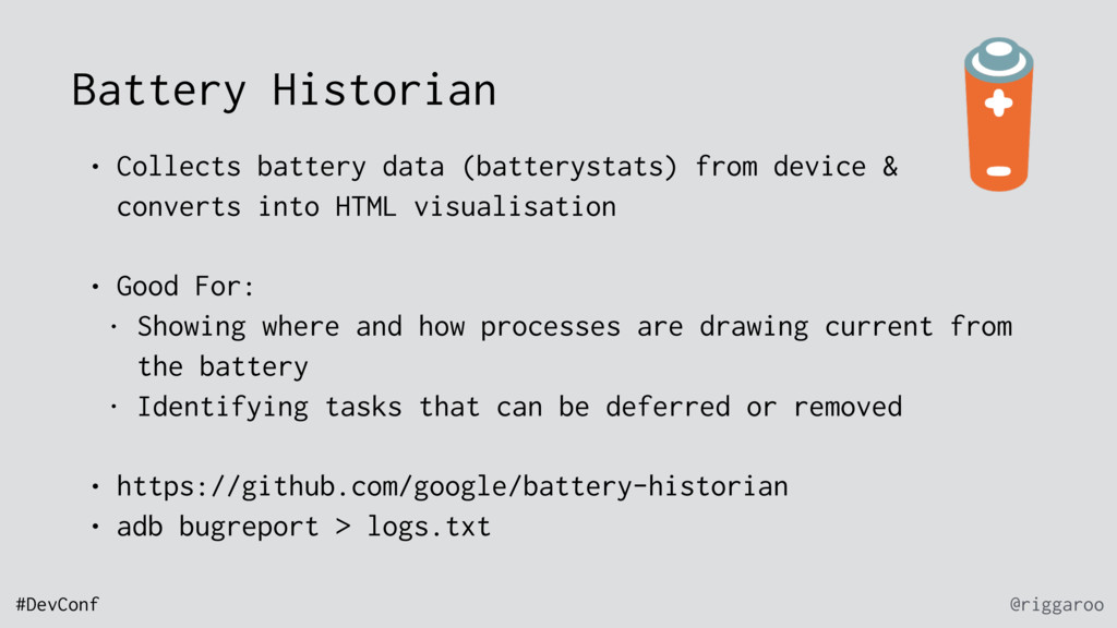 @riggaroo #DevConf Battery Historian • Collects...