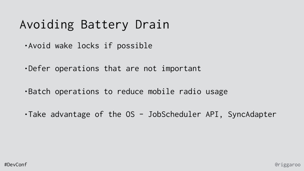 @riggaroo #DevConf Avoiding Battery Drain •Avoi...