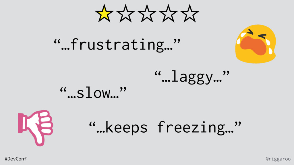 "@riggaroo #DevConf ""…slow…"" ""…laggy…"" ""…keeps f..."