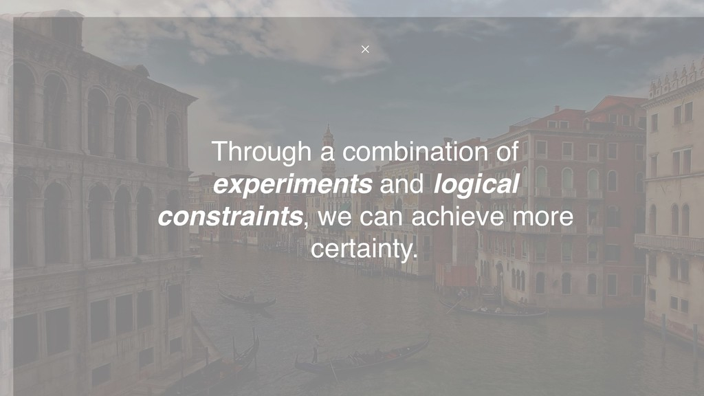 Through a combination of experiments and logica...