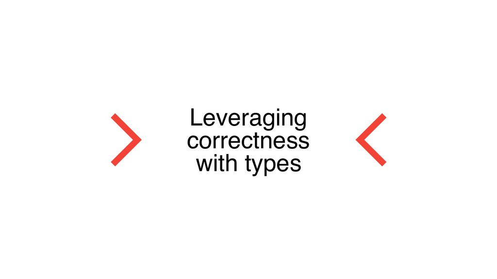 Leveraging correctness with types