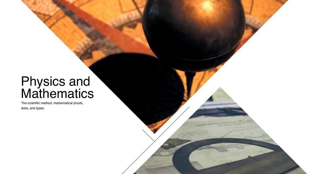 Physics and Mathematics The scientific method, ...