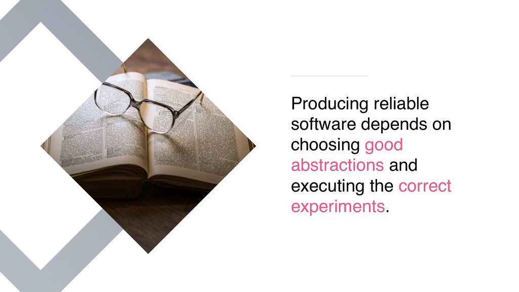 Producing reliable software depends on choosing...