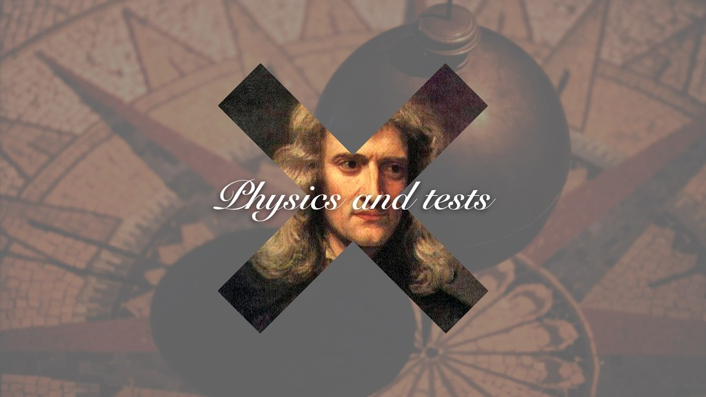Physics and tests