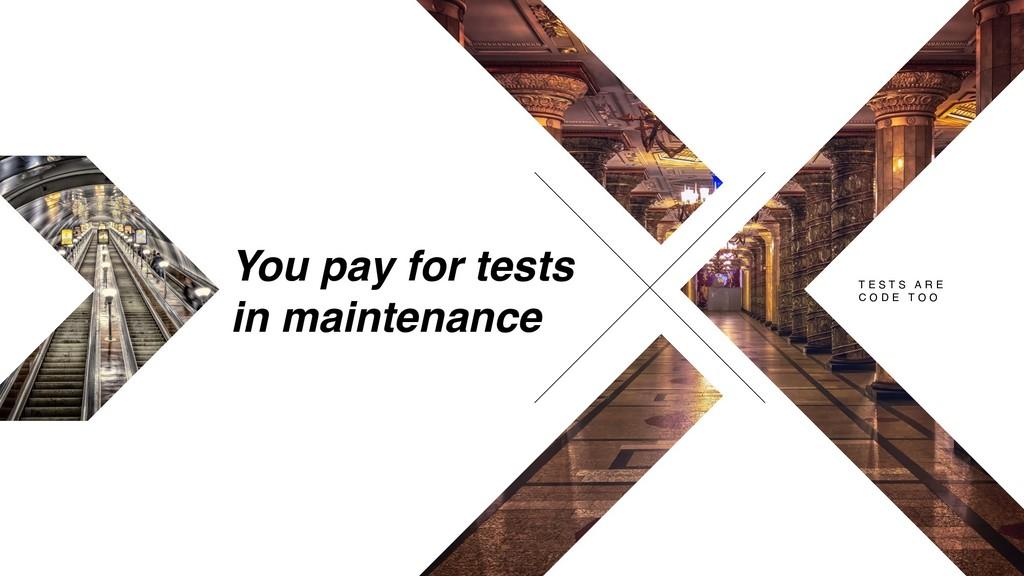 You pay for tests in maintenance T E S T S A R ...