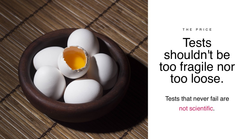 Tests shouldn't be too fragile nor too loose. T...