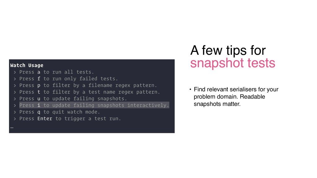 A few tips for snapshot tests • Find relevant s...