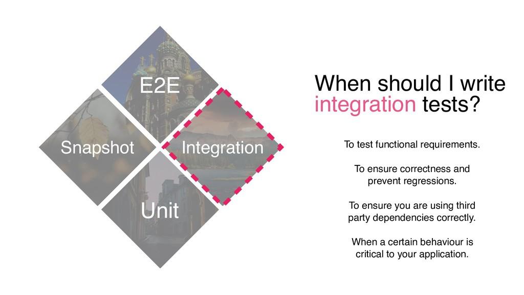When should I write integration tests? E2E Unit...