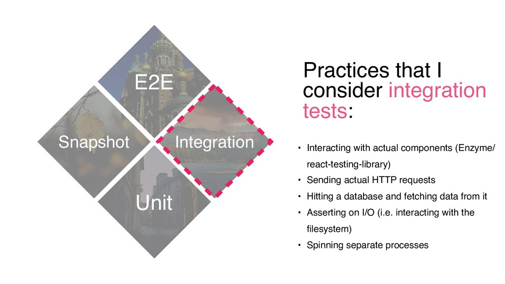 Practices that I consider integration tests: E2...