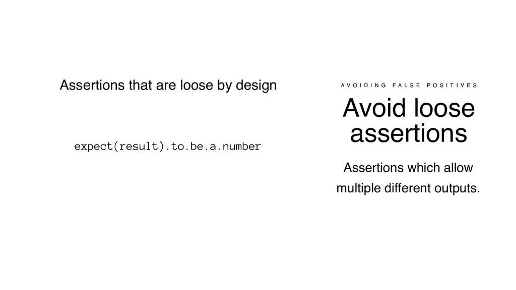 Avoid loose assertions A V O I D I N G F A L S ...