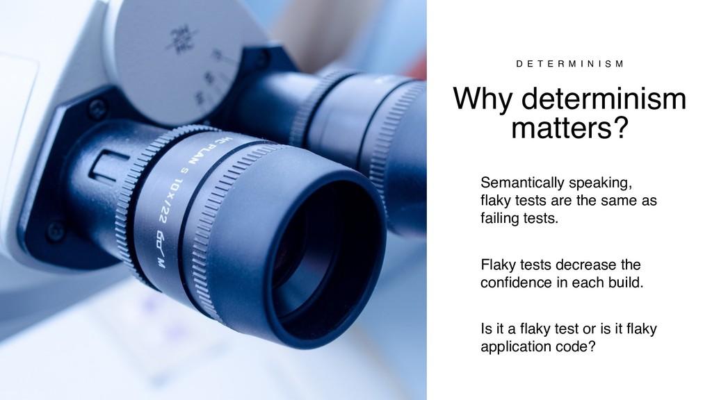 Why determinism matters? D E T E R M I N I S M ...