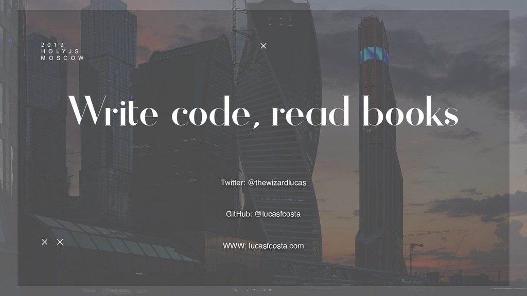 Write code, read books 2 0 1 9 H O L Y J S  M ...