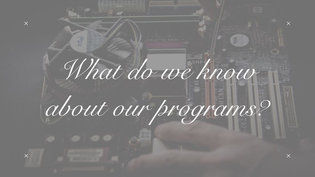 What do we know about our programs?