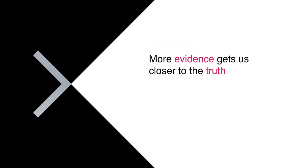 More evidence gets us closer to the truth