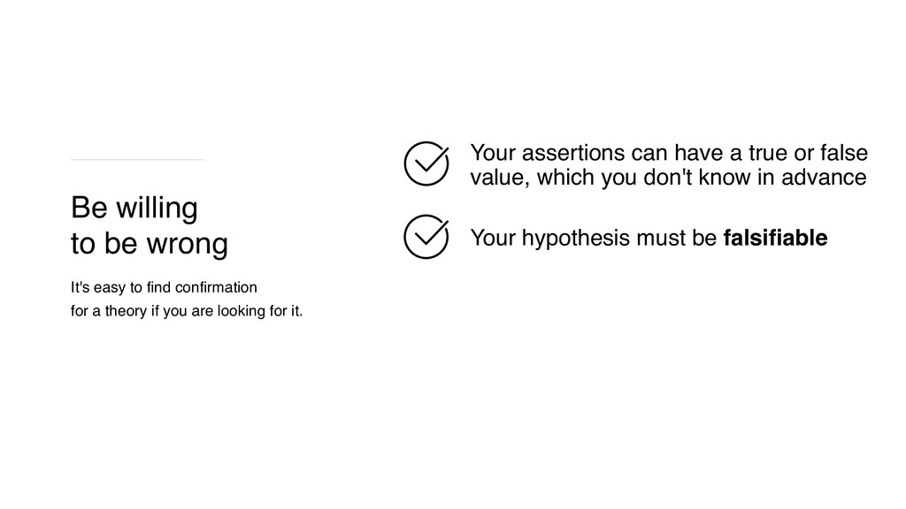 Your hypothesis must be falsifiable Be willing ...