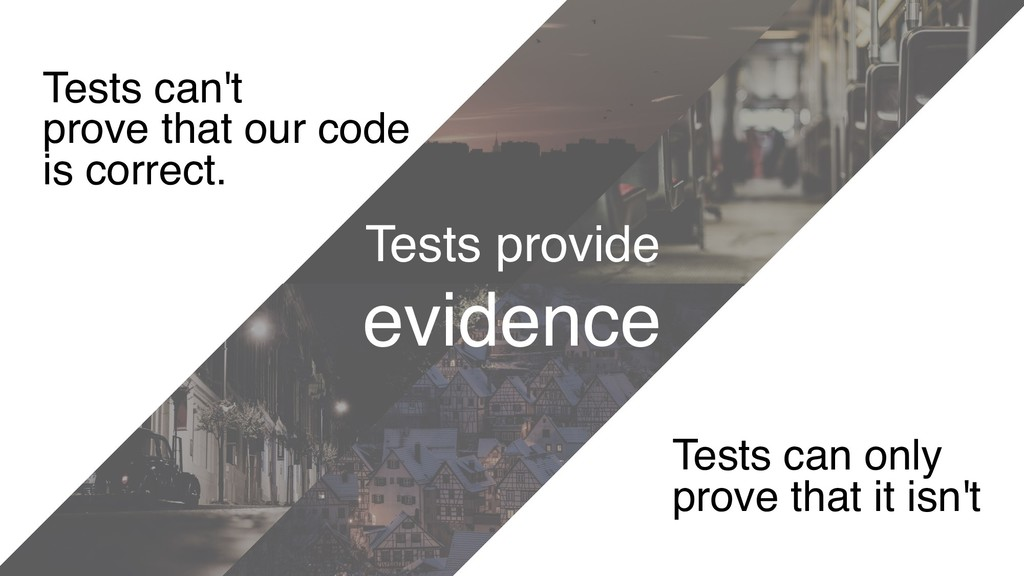 Tests can't prove that our code is correct. Tes...