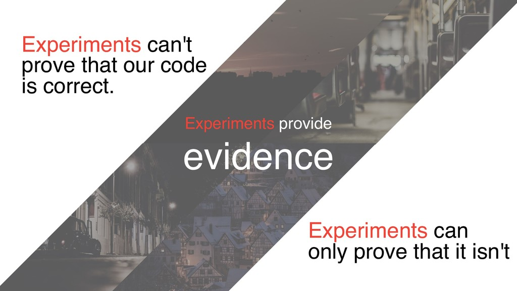 Experiments can't prove that our code is correc...