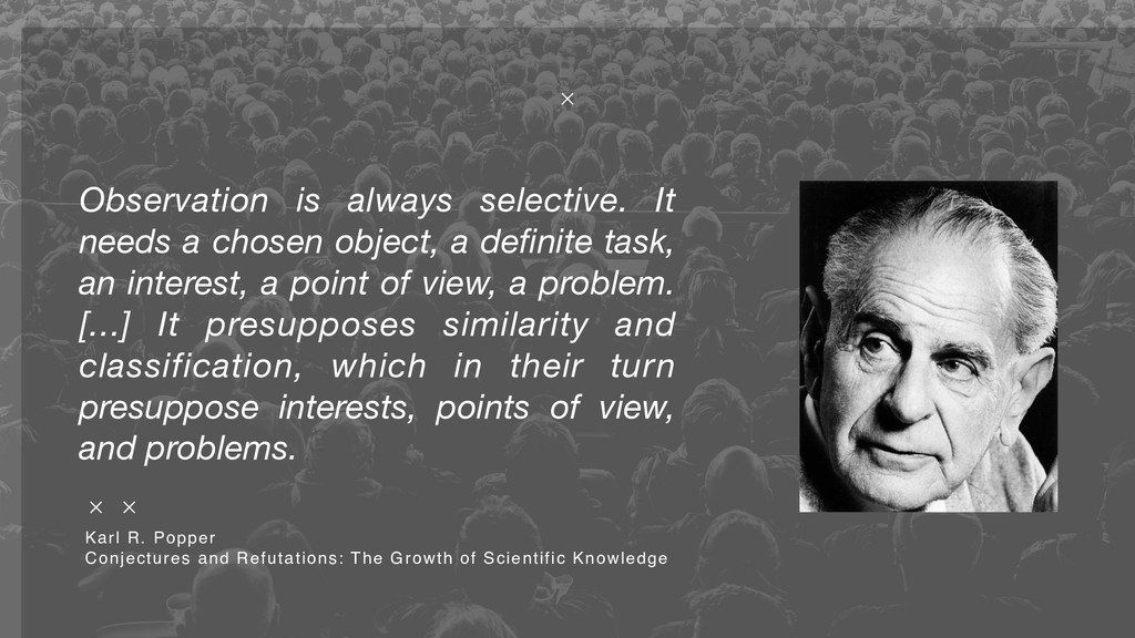 Observation is always selective. It needs a cho...
