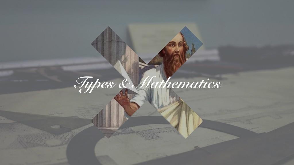 Types & Mathematics