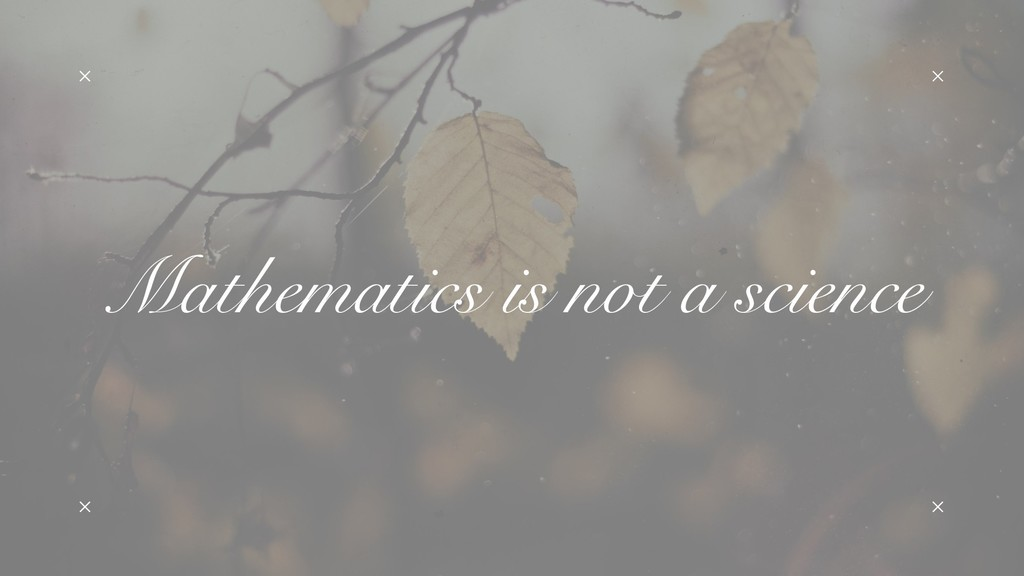 Mathematics is not a science