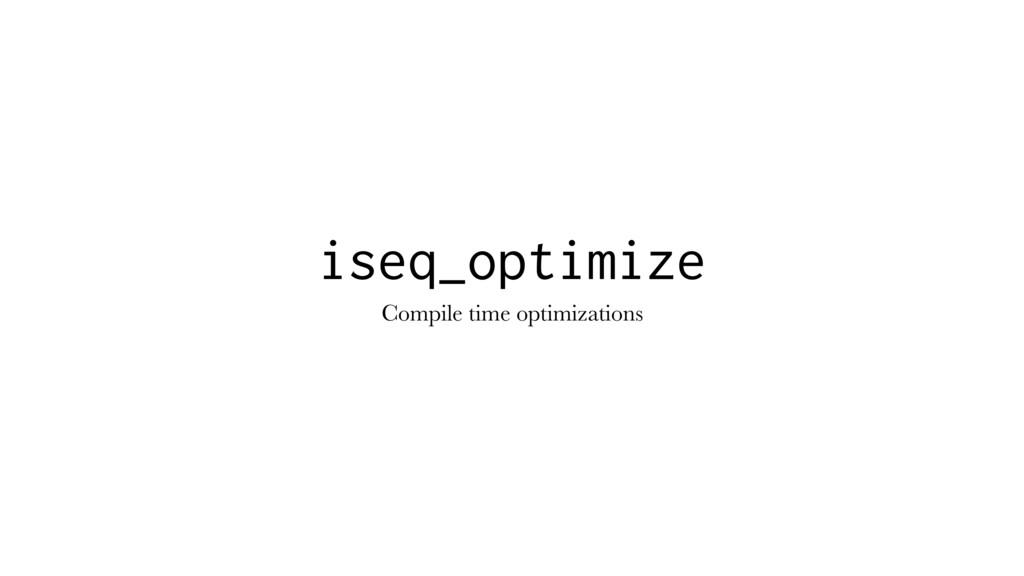 iseq_optimize Compile time optimizations