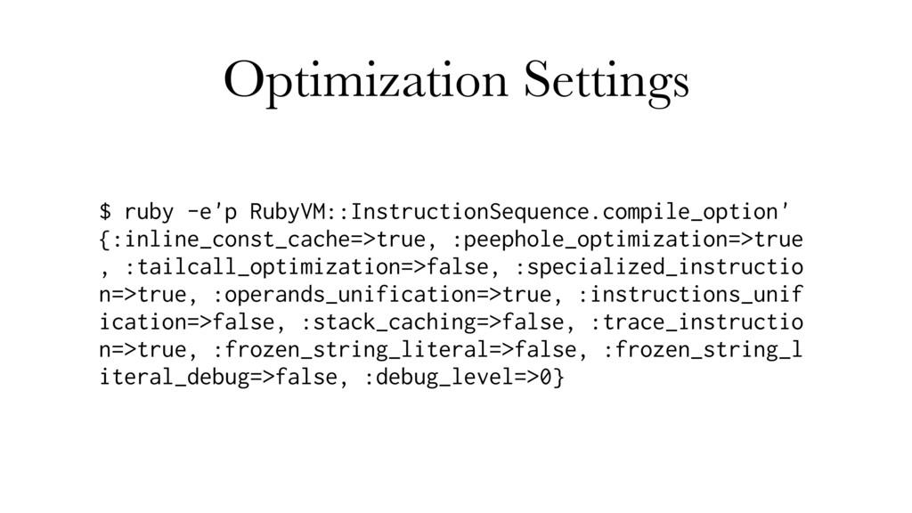 Optimization Settings $ ruby -e'p RubyVM::Instr...