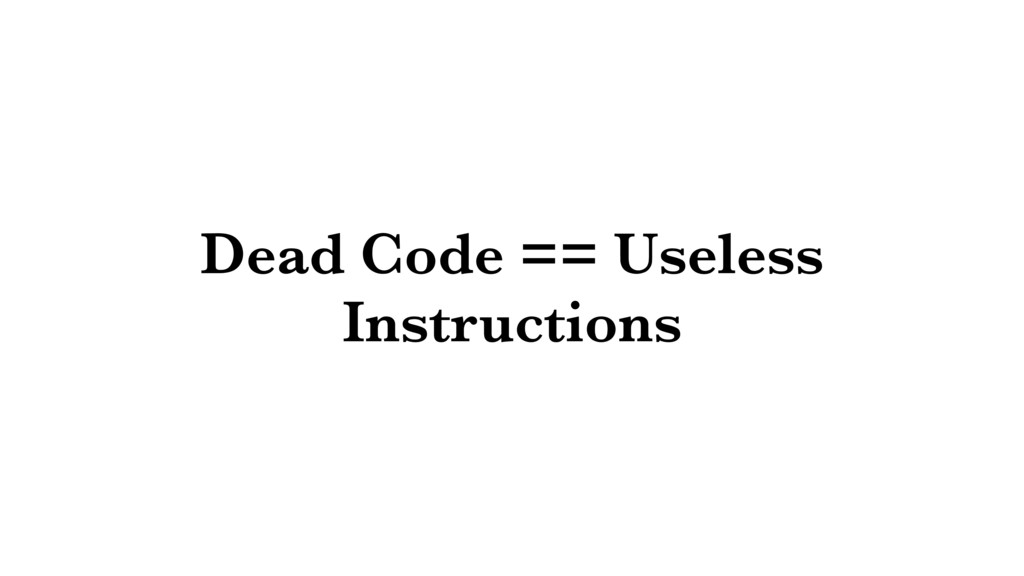 Dead Code == Useless Instructions