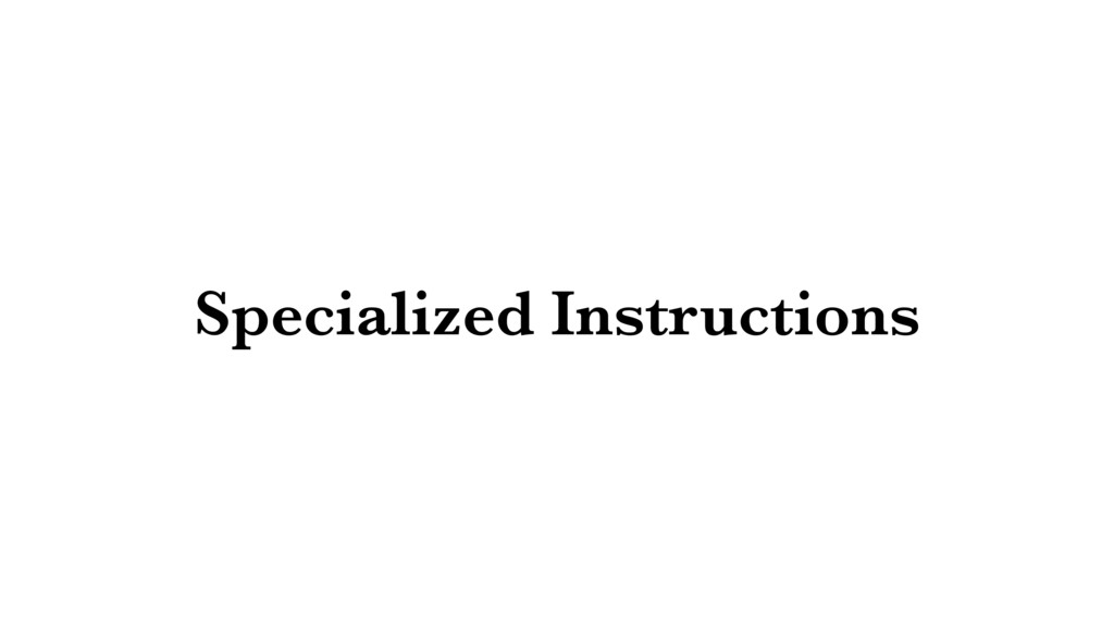 Specialized Instructions