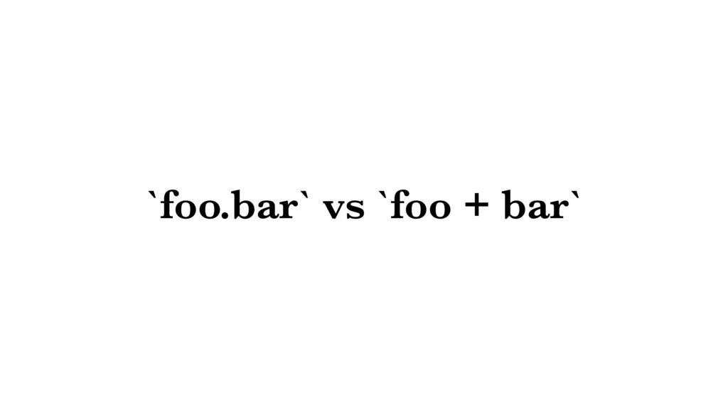 `foo.bar` vs `foo + bar`