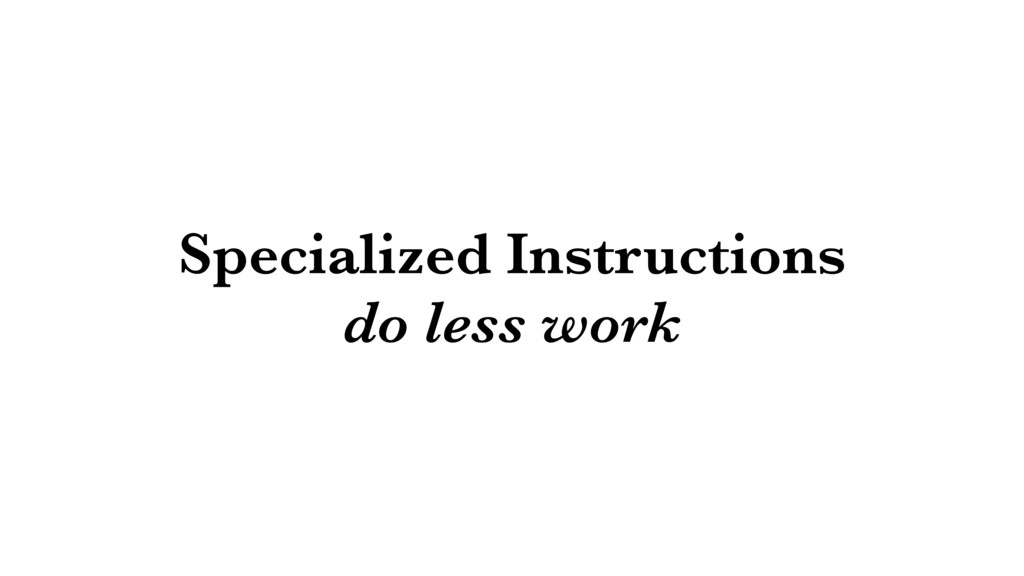 Specialized Instructions do less work