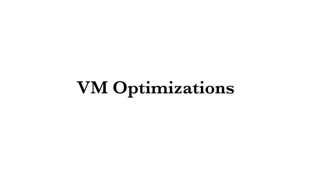 VM Optimizations