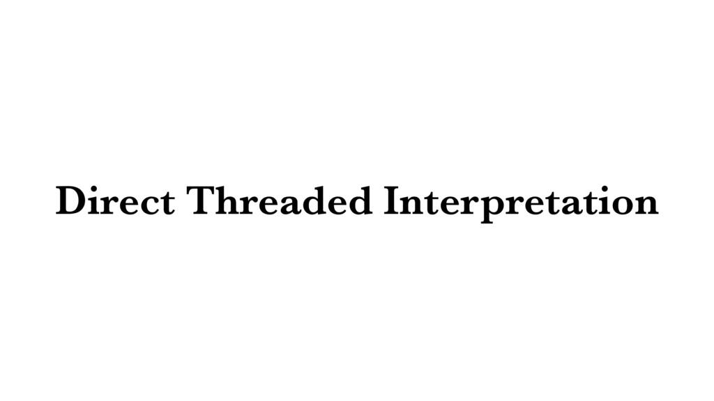 Direct Threaded Interpretation
