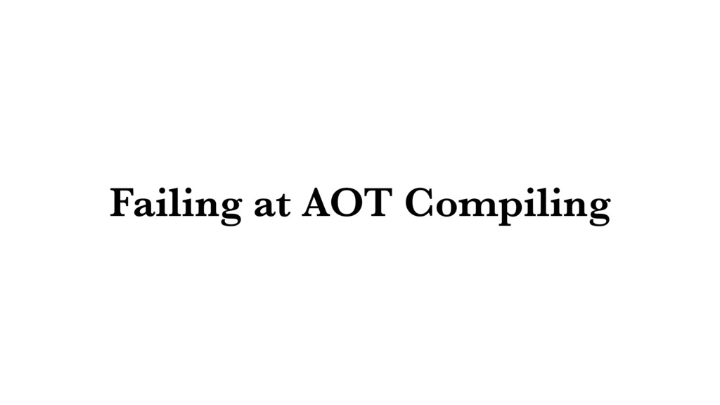 Failing at AOT Compiling