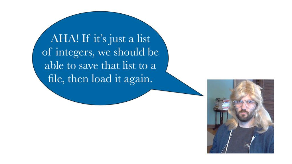 AHA! If it's just a list of integers, we should...