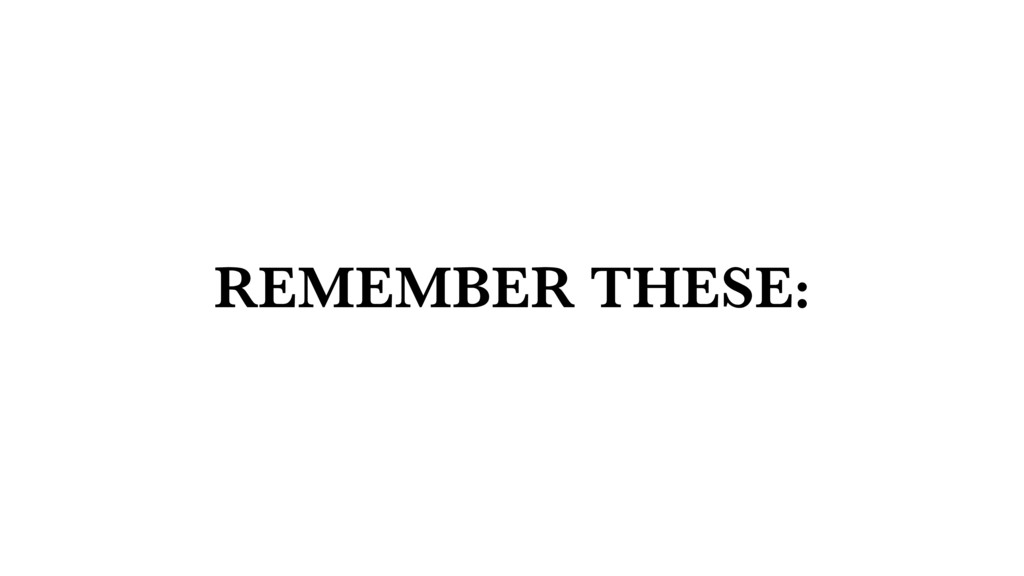 REMEMBER THESE: