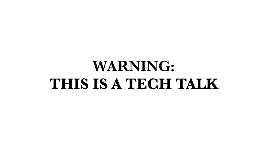 WARNING: THIS IS A TECH TALK