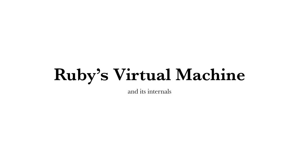 Ruby's Virtual Machine and its internals