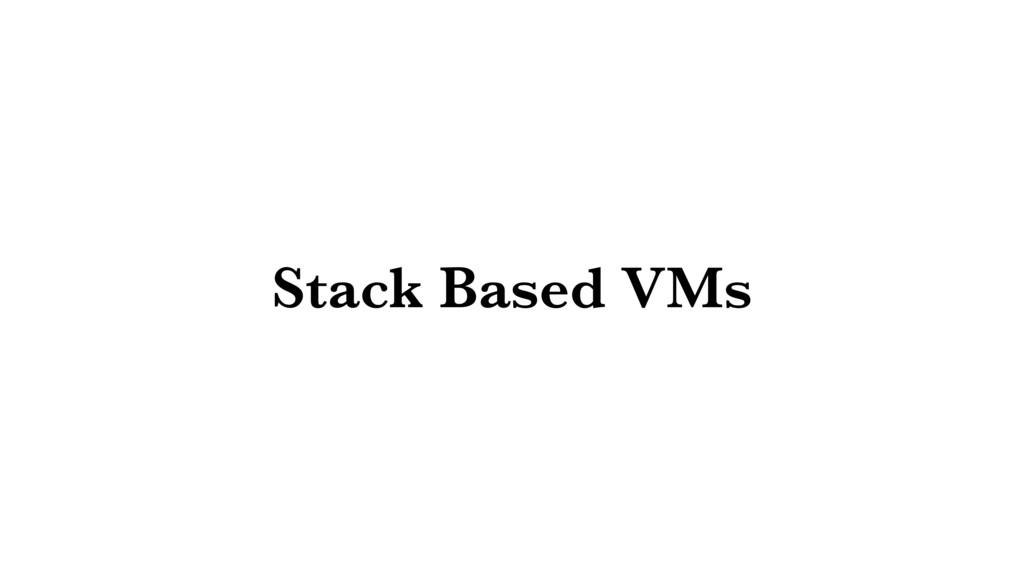 Stack Based VMs