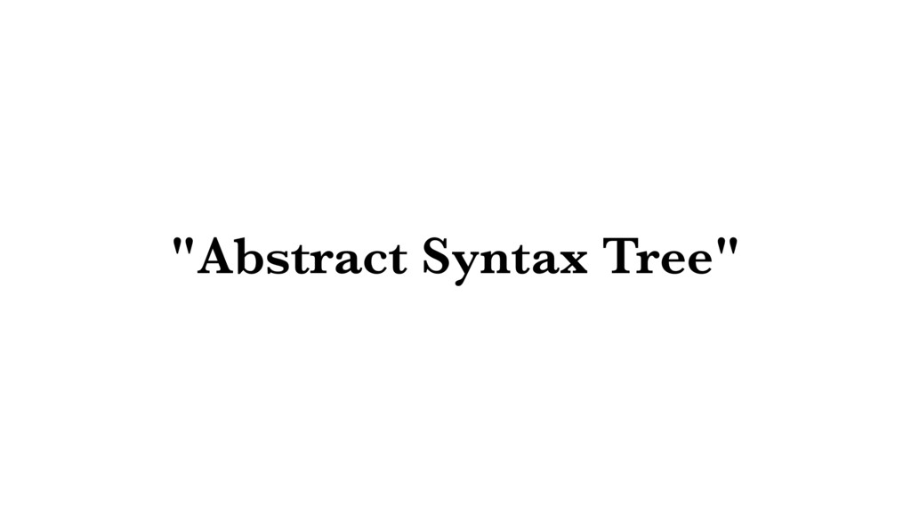 """""""Abstract Syntax Tree"""""""