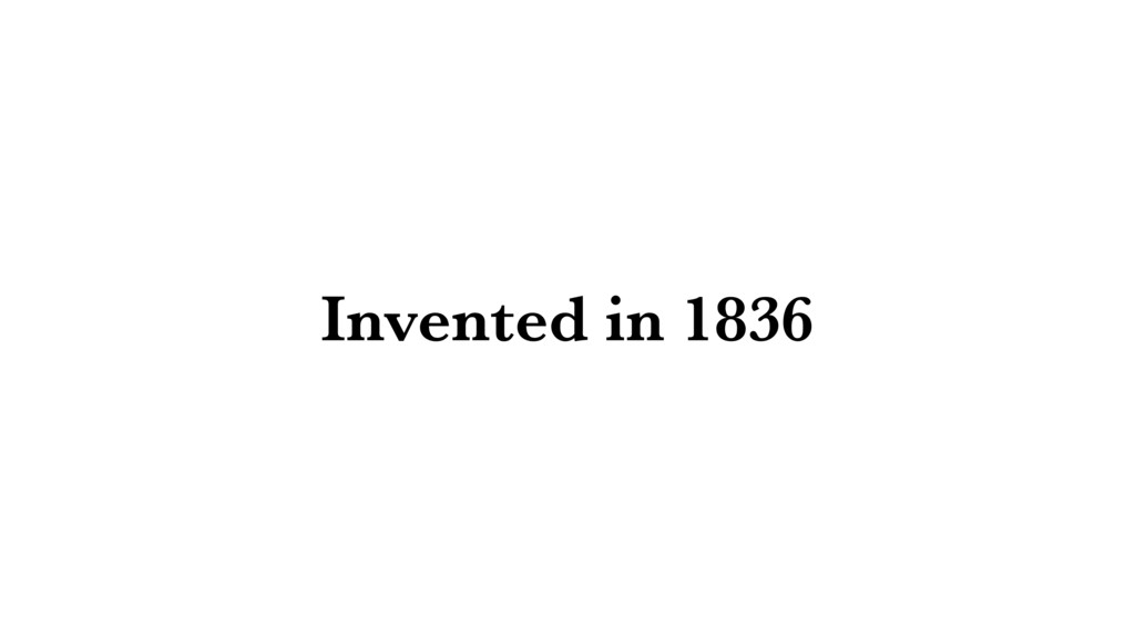 Invented in 1836