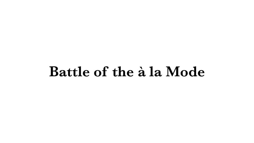 Battle of the à la Mode