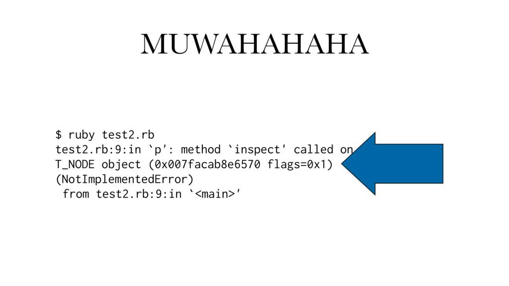 MUWAHAHAHA $ ruby test2.rb test2.rb:9:in `p': m...