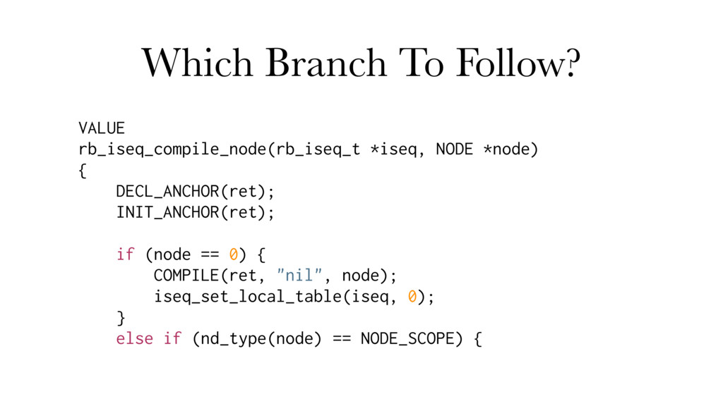 Which Branch To Follow? VALUE rb_iseq_compile_n...